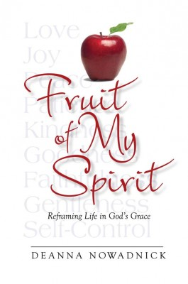 Fruit of My Spirit Reframing Life in God's Grace by Deanna Nowadnick from Bookbaby in Religion category