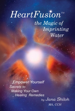 HeartFusion(tm), The Magic of Imprinting Water Empower Yourself. Secrets of Making Your Own Healing Remedies by Jana Shiloh from Bookbaby in Religion category