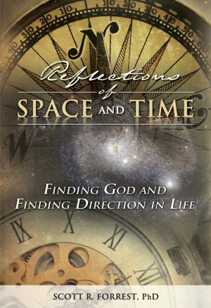 Reflections of Space and Time Finding God and Finding Direction in Life by Dr. Scott R. Forrest from Bookbaby in Religion category