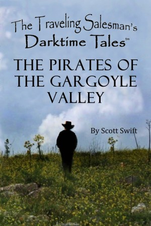 The Pirates of the Gargoyle Valley A Traveling Salesman's Darktime Tale by Scott Swift from Bookbaby in Teen Novel category