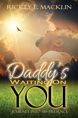 Daddy's Waiting On You A Journey Into His Presence by Rickey E. Macklin from Bookbaby in Religion category