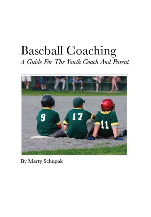Baseball Coaching: A Guide For The Youth Coach And Parent  by Marty Schupak from Bookbaby in Sports & Hobbies category
