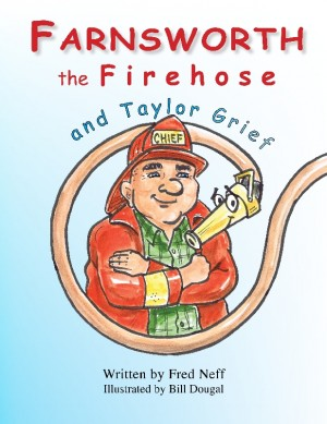 Farnsworth the Firehose and Taylor Grief  by Fred Neff from Bookbaby in Teen Novel category