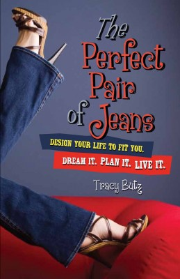 The Perfect Pair of Jeans Design Your Life to Fit You by Tracy Butz from Bookbaby in Lifestyle category