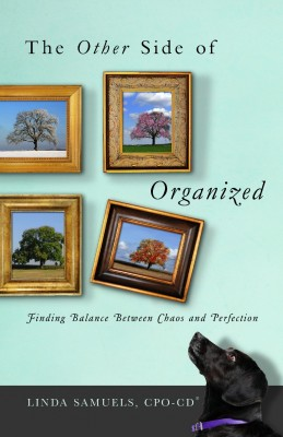 The Other Side of Organized Finding Balance Between Chaos and Perfection by Linda Samuels, CPO-CD® from Bookbaby in Lifestyle category