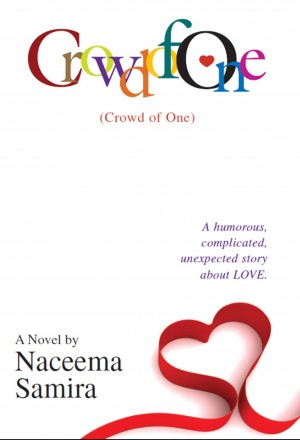 Crowd of One - A Humorous, Complicated, Unexpected Story About Love. by Naceema Samira from Bookbaby in General Novel category