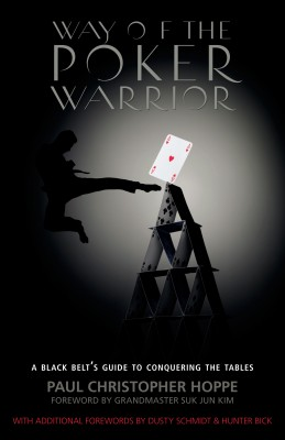 Way of the Poker Warrior A Black Belt's Guide to Conquering the Tables by Paul Christopher Hoppe from Bookbaby in Engineering & IT category