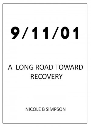 09/11/01 A Long Road Toward Recovery by Nicole B Simpson from Bookbaby in Science category