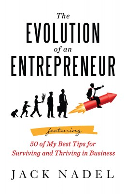 The Evolution of an Entrepreneur Featuring 50 of My Best Tips for Surviving and Thriving in Business by Jack Nadel from Bookbaby in Business & Management category