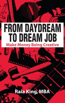From Daydream to Dream Job Make Money Being Creative by Raia King from Bookbaby in Business & Management category