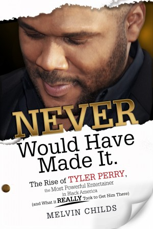 Never Would Have Made It The Rise of Tyler Perry the Most Powerful Entertainer in Black America (And What it Really Took to Get Him There) by Melvin Childs from Bookbaby in Autobiography,Biography & Memoirs category