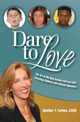 Dare To Love The Art of Merging Science and Love Into Parenting Children with Difficult Behaviors by Heather T. Forbes from Bookbaby in Children category