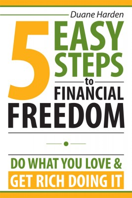 5 Easy Steps to Financial Freedom Do What You Love & Get Rich Doing It by Duane Harden from Bookbaby in Business & Management category