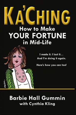 Ka'Ching How to Make Your Fortune in Mid-life by Barbie Hall Gummin from Bookbaby in Business & Management category