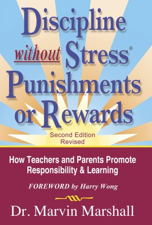 Discipline Without Stress Punishments or Rewards (2nd Edition Revised) How Teachers and Parents Promote Responsibility & Learning by Dr. Marvin Marshall from Bookbaby in Business & Management category