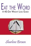 Eat the Word A 40-Day Weight Loss Guide by Sharlene Brown from  in  category
