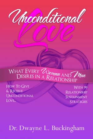 Unconditional Love What Every Woman and Man Desires In A Relationship by Dr. Dwayne L. Buckingham from Bookbaby in Family & Health category