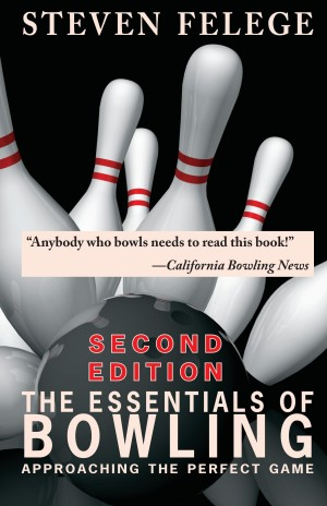 The Essentials of Bowling, Second Edition Approaching the Perfect Game by Steven Felege from Bookbaby in Sports & Hobbies category