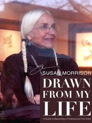 Drawn From My Life A Guide to Becoming a Professional Fine Artist by Susan Morrison from Bookbaby in Business & Management category