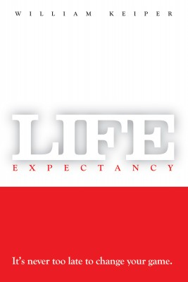 Life Expectancy It's Never Too Late to Change Your Game by William Keiper from Bookbaby in Lifestyle category