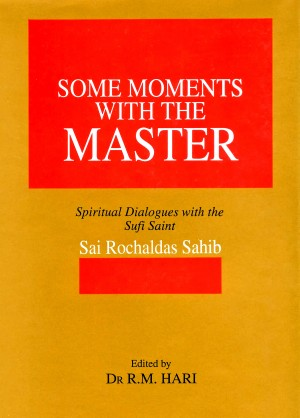 Some Moments With the Master Spiritual Dialogues with the Sufi Saint by Dr. R.M. Hari from Bookbaby in Religion category