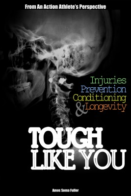 Tough Like You Injuries, Prevention, Conditioning and Longevity From An Action Athlete's Perspective