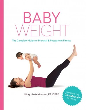 Baby Weight - The Complete Guide to Prenatal and Postpartum Fitness by Micky Marie Morrison, PT, ICPFE from Bookbaby in Family & Health category