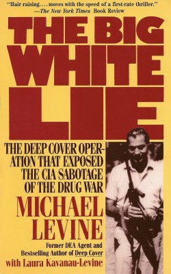 The Big White Lie The Deep Cover Operation That Exposed the CIA Sabotage of the Drug War