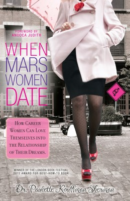 When Mars Women Date: - How Career Women Can Love Themselves Into the Relationship of their Dreams by Dr. Paulette Kouffman Sherman from Bookbaby in Romance category