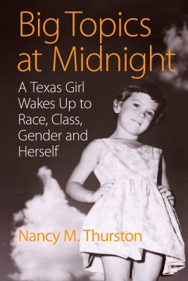 Big Topics at Midnight A Texas Girl Wakes Up to Race, Class, Gender and Herself by Nancy M. Thurston from Bookbaby in Autobiography,Biography & Memoirs category