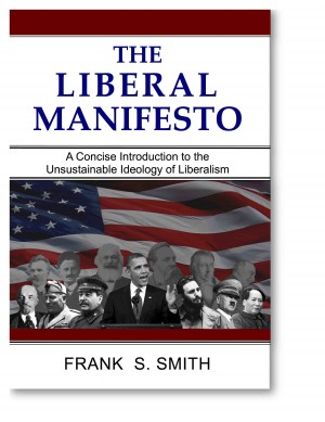 The Liberal Manifesto A Concise Introduction to the Unsustainable Ideology of Liberalism by Frank S. Smith from Bookbaby in Politics category