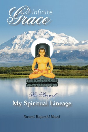 Infinite Grace The Story of My Spiritual Lineage by Swami Rajarshi Muni from Bookbaby in Religion category