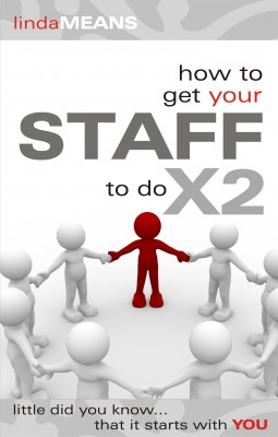 How to Get Your Staff to do X2 - Little Did You Know That It Starts With You. by Linda Means from Bookbaby in Business & Management category