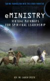 eMinistry - Virtual Pathways for Spiritual Leadership - Taking Evangelism into the Cyber Frontier by Rev. Dr. Lauren Speeth from  in  category