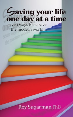 Saving Your Life One Day at a Time Seven Ways to Survive the Modern World by Roy Sugarman PhD from Bookbaby in Family & Health category