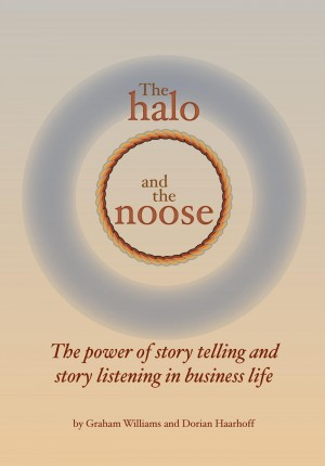 The Halo and the Noose - The Power of Story Telling and Story Listening in Business Life by Graham Williams from Bookbaby in Business & Management category