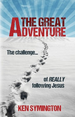 The Great Adventure - The Challenge of Really Following Jesus by Ken Symington from Bookbaby in Religion category