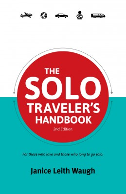 The Solo Traveler's Handbook For Those Who Love And Those Who Long To Go Solo. by Janice Leith Waugh from Bookbaby in Travel category