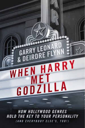 When Harry Met Godzilla - How Hollywood Genres Hold the Key to Your Personality (And Everybody Else's Too!) by Garry Leonard from Bookbaby in Lifestyle category