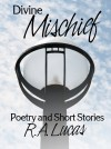 Divine Mischief Poetry & Short Stories by R.A.Lucas by R.A. Lucas from  in  category