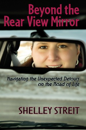 Beyond The Rear View Mirror Navigating the Unexpected Detours on the Road of Life by Shelley Streit from Bookbaby in Autobiography,Biography & Memoirs category