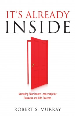 It's Already Inside Nurturing Your Innate Leadership for  Business and Life Success by Robert S. Murray from Bookbaby in Business & Management category