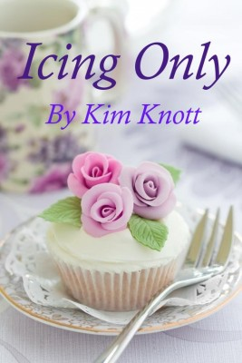Icing Only  by Kim Knott from Bookbaby in General Novel category