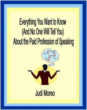 Everything You Want to Know About the Paid Profession of Speaking - (And No One Will Tell You) by Judi Moreo from Bookbaby in General Novel category