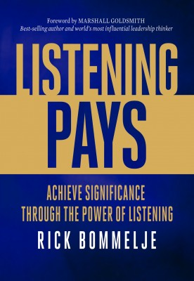 Listening Pays Achieve Significance Through the Power of Listening by Rick Bommelje from Bookbaby in Business & Management category