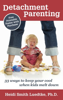 Detachment Parenting - 33 Ways to Keep Your Cool When Kids Melt Down by Heidi Smith Luedtke from Bookbaby in General Novel category