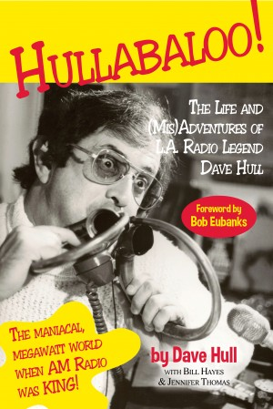 Hullabaloo! - The Life and (Mis)Adventures of L.A. Radio Legend Dave Hull by Dave Hull from Bookbaby in Autobiography,Biography & Memoirs category