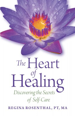 The Heart of Healing - Discovering the Secrets of Self-Care by Regina Rosenthal, PT, MA from Bookbaby in Religion category