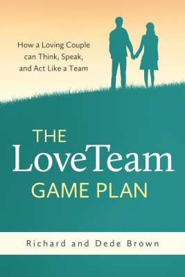 The LoveTeam Game Plan How a Loving Couple can Think, Speak, and Act Like a Team by Richard Brown from Bookbaby in Family & Health category