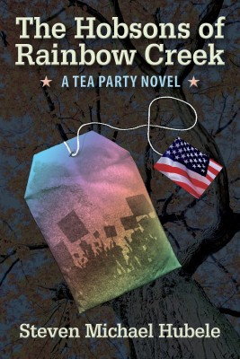 The Hobsons of Rainbow Creek A Tea Party Novel by Steven Michael Hubele from Bookbaby in General Novel category